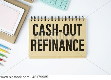 Cash Out Refinance Text On Documents On Table