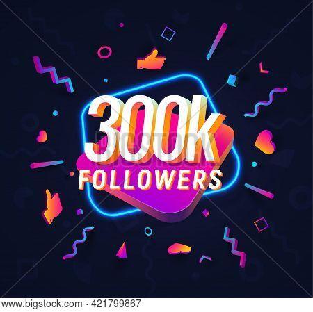 300k Followers Celebration In Social Media Vector Web Banner On Dark Background. 300 Thousand Follow