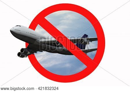 The Airplane Flight Ban Sign On A White Background.concept: Closing Of Air Borders, Restriction Of F