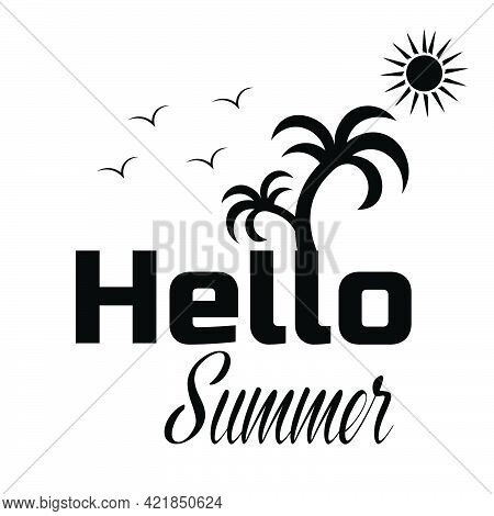 Hello Summer, Summer Vibes For Print Or Use As Poster, Card, Flyer Or T Shirt