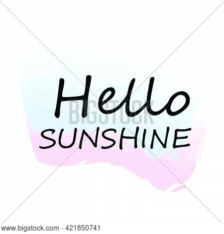 Hello Sunshine, Summer Vibes For Print Or Use As Poster, Card, Flyer Or T Shirt