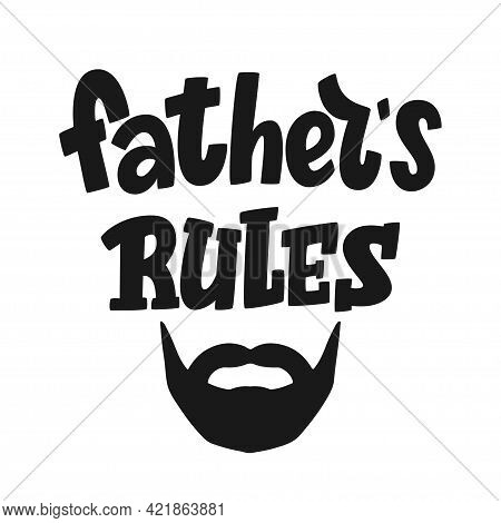 Fathers Rules Lettering. Dad Rules As Patriarchal Family Concept. Fathers Day Greeting. Lettering De