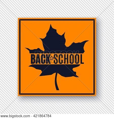 Back To School Poster With Navy Blue Maple Leaf In Orange Frame On Grey Diagonal Stripes Background.