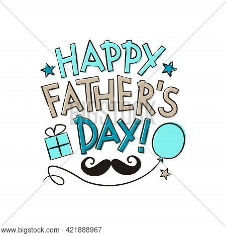 Happy Father's Day. Hand Drawn Lettering Isolated On White Background. Card With Gif, Balloon, Stars