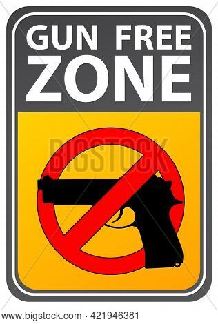 Gun Free Zone, Prohibition Warning Sign. Restricted Area, Guns Banned And Not Allowed. Vector Image