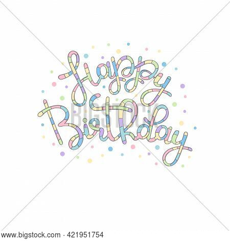 Happy Birthday. Lettering Poster. Greeting Card. Striped Print. Isolated Vector Object On White Back