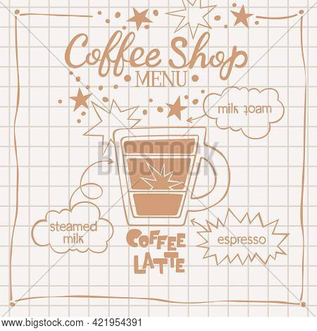Coffee Latte. Coffee Shop Menu. Coffee Cup. Lettering. Coffee Drink Recipe. Isolated Vector Object.