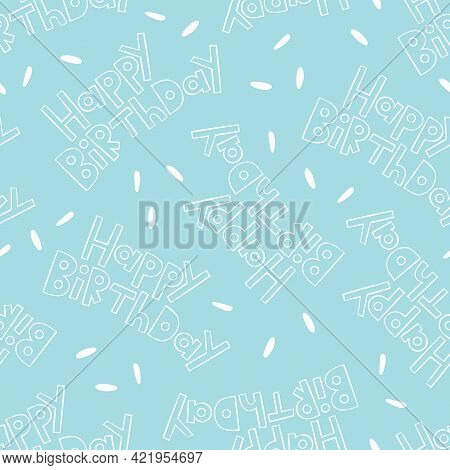 Happy Birthday. Lettering. Confetti. Seamless Vector Pattern (background). Cartoon Print. Blue.