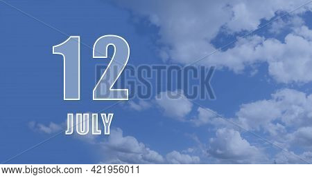 July 12. 12-th Day Of The Month, Calendar Date.white Numbers Against A Blue Sky With Clouds. Copy Sp