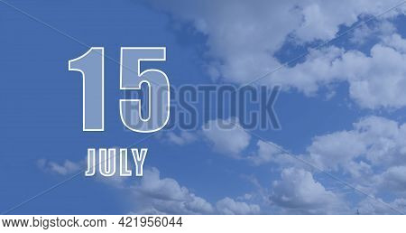 July 15. 15-th Day Of The Month, Calendar Date.white Numbers Against A Blue Sky With Clouds. Copy Sp
