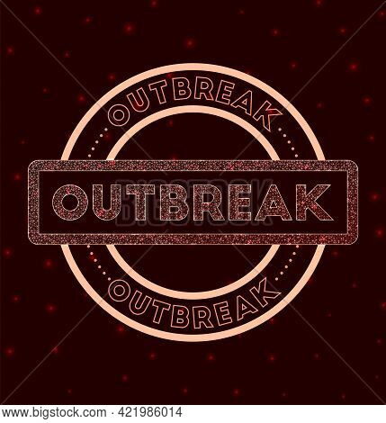 Outbreak Badge. Glowing Geometric Round Outbreak Sign. Vector Illustration.