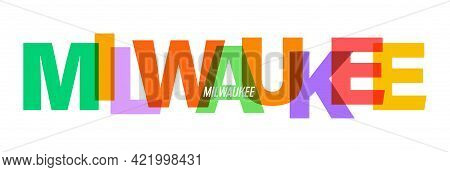Milwaukee. The Name Of The City On A White Background. Vector Design Template For Poster, Postcard,