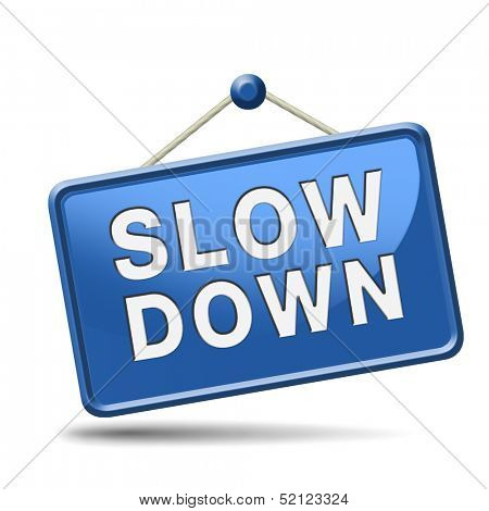 Slow down and take it easy and slowly. Blue placard.
