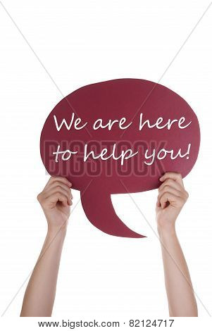 Red Speech Balloon With We Are Here To Help You