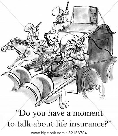 Cartoon of wagon train driver being robbed and insurance agent asking, Do you have a moment to talk about life insurance? poster