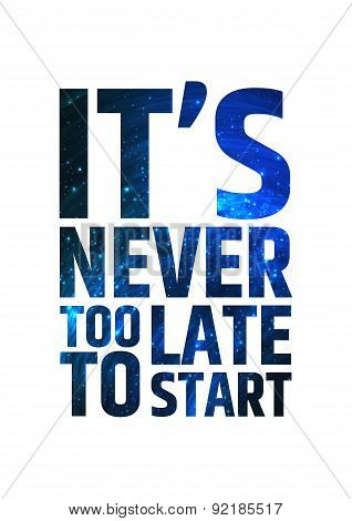 It's never too late to start. Motivational inspiring quote on colorful bright cosmic background.. Ve