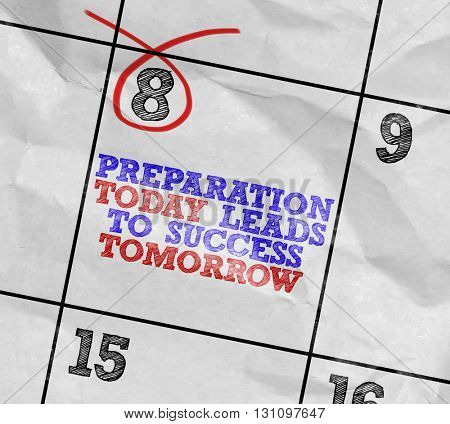 Concept image of a Calendar with the reminder: Preparation Today Leads to Success Tomorrow