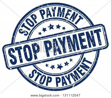 Stop Payment Blue Grunge Round Vintage Rubber Stamp.stop Payment Stamp.stop Payment Round Stamp.stop