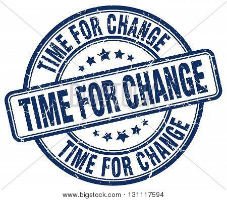 Time For Change Blue Grunge Round Vintage Rubber Stamp.time For Change Stamp.time For Change Round S