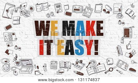 We Make it Easy Concept. We Make it Easy Drawn on White Wall. We Make it Easy in Multicolor. Doodle Design. Modern Style Illustration. We  Line Style Illustration. White Brick Wall.