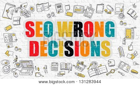 SEO Wrong Decisions - Multicolor Concept with Doodle Icons Around on White Brick Wall Background. Modern Illustration with Elements of Doodle Design Style. poster