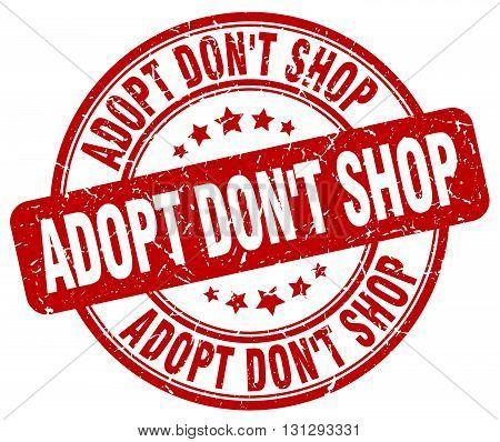 adopt don't shop red grunge round vintage rubber stamp.adopt don't shop stamp.adopt don't shop round stamp.adopt don't shop grunge stamp.adopt don't shop.adopt don't shop vintage stamp.