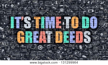 Its Time to Do Great Deeds. Multicolor Inscription on Dark Brick Wall with Doodle Icons. Its Time to Do Great Deeds Concept in Modern Style. Its Time to Do Great Deeds Business Concept.