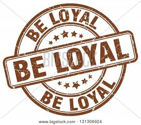 be loyal brown grunge round vintage rubber stamp.