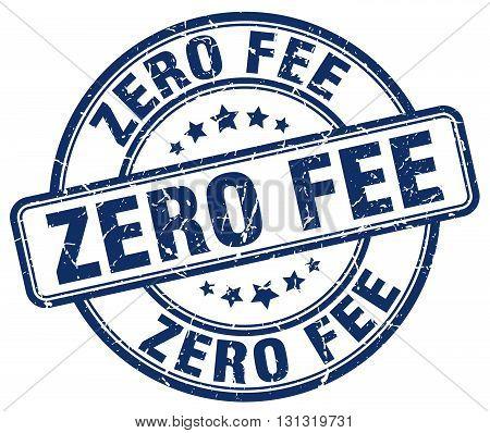 zero fee blue grunge round vintage rubber stamp.zero fee stamp.zero fee round stamp.zero fee grunge stamp.zero fee.zero fee vintage stamp.