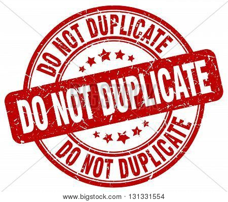 do not duplicate red grunge round vintage rubber stamp.do not duplicate stamp.do not duplicate round stamp.do not duplicate grunge stamp.do not duplicate.do not duplicate vintage stamp.