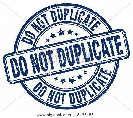 do not duplicate blue grunge round vintage rubber stamp.do not duplicate stamp.do not duplicate round stamp.do not duplicate grunge stamp.do not duplicate.do not duplicate vintage stamp.