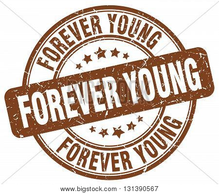 forever young brown grunge round vintage rubber stamp.forever young stamp.forever young round stamp.forever young grunge stamp.forever young.forever young vintage stamp.