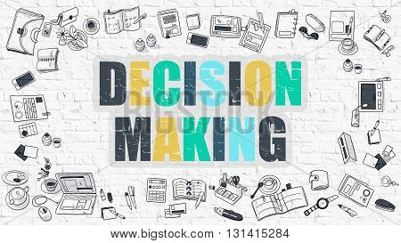 Decision Making. Decision Making Drawn on White Wall. Decision Making in Multicolor. Modern Style Illustration. Doodle Design Style of Decision Making. Line Style Illustration. White Brick Wall.