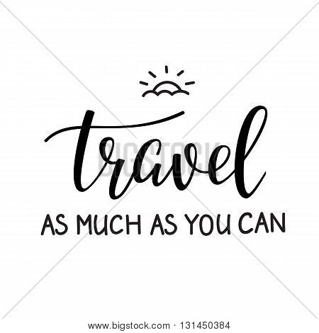 Travel life style inspiration quotes lettering. Motivational quote typography. Calligraphy graphic design sign element. Travel as much as you can. Vector Quote journey design letter element.
