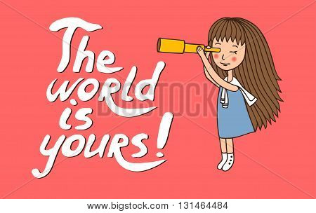The card is hand-drawn. Vector character. The girl with a telescope in cartoon style. The inscription drawn with a brush. The world is your.