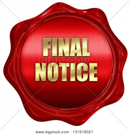 Final notice sign, 3D rendering, a red wax seal