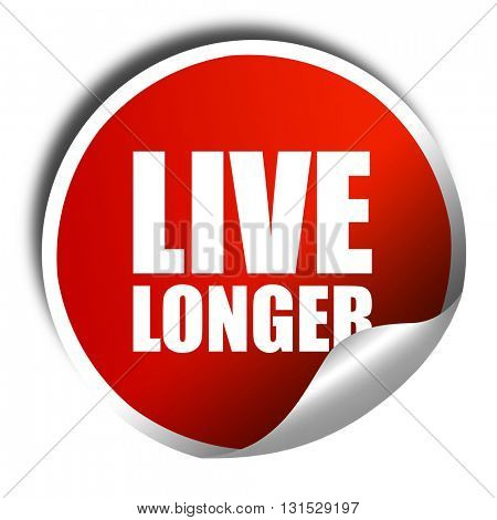live longer, 3D rendering, a red shiny sticker