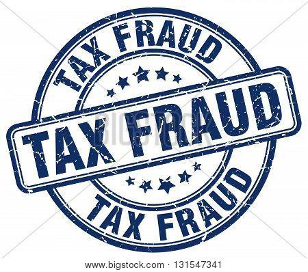 Tax Fraud Blue Grunge Round Vintage Rubber Stamp.tax Fraud Stamp.tax Fraud Round Stamp.tax Fraud Gru