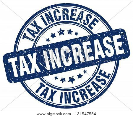 Tax Increase Blue Grunge Round Vintage Rubber Stamp.tax Increase Stamp.tax Increase Round Stamp.tax