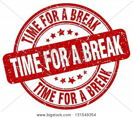 Time For A Break Red Grunge Round Vintage Rubber Stamp.time For A Break Stamp.time For A Break Round