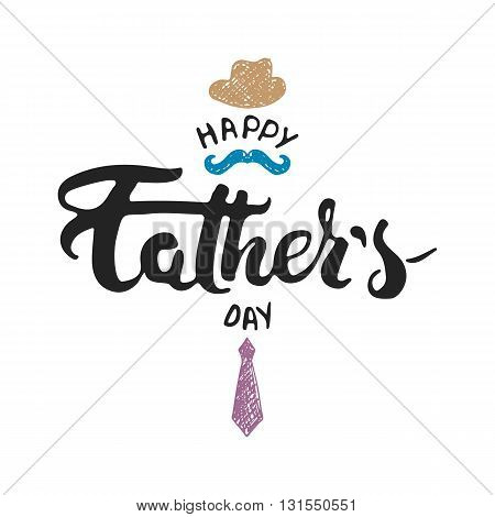 Happy Father's day lettering calligraphy greeting card with hat mustache tie isolated on the white background. Illustration for Fathers Day invitations. Dad's day lettering.