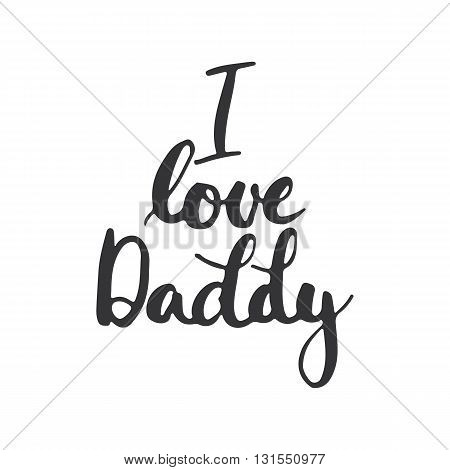 Father's day lettering calligraphy phrase I love Daddy greeting card isolated on the white background. Illustration for Fathers Day invitations. Dad's day lettering.