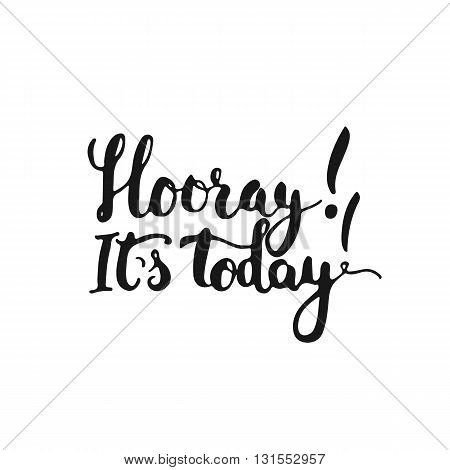 Hand drawn typography lettering phrase Hooray It's today isolated on the white background. Fun calligraphy for typography greeting and invitation card or t-shirt print design.