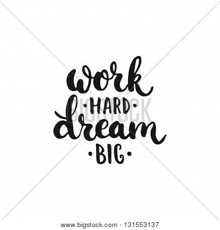 Work hard Dream big - hand drawn lettering phrase isolated on the white background. Fun brush ink inscription for photo overlays typography greeting card or t-shirt print flyer poster design.