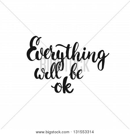 Everything will be ok - hand drawn lettering phrase isolated on the white background. Fun brush ink inscription for photo overlays typography greeting card or t-shirt print flyer poster design.
