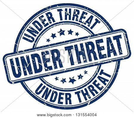 Under Threat Blue Grunge Round Vintage Rubber Stamp.under Threat Stamp.under Threat Round Stamp.unde