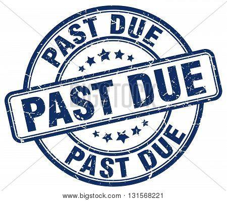 past due blue grunge round vintage rubber stamp.past due stamp.past due round stamp.past due grunge stamp.past due.past due vintage stamp.