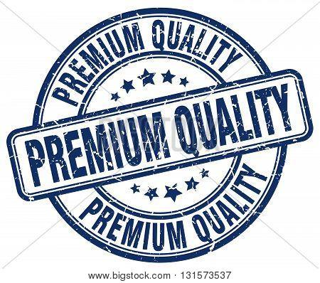 premium quality blue grunge round vintage rubber stamp.premium quality stamp.premium quality round stamp.premium quality grunge stamp.premium quality.premium quality vintage stamp.