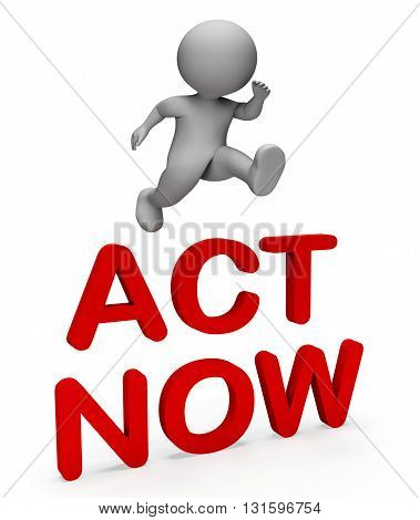 Act Now Indicates At This Time And Active 3D Rendering