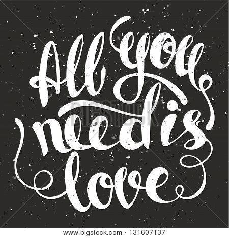 All you need is love lettering. Hand written All you need is love poster. Modern hand lettering. Modern Calligraphy Vector illustration
